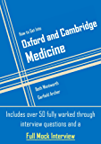 How to Get Into Oxford and Cambridge Medicine: Includes over 50 fully worked through interview questions and a Full Mock Interview