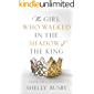 The Girl Who Walked in the Shadow of the King: Finding God in the Journey