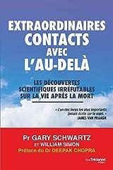 Extraordinaires contacts avec l'au-delà: Les découvertes scientifiques irréfutables sur la vie après la mort (French Edition) Kindle Edition