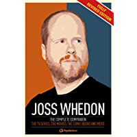 The Joss Whedon Companion (Fully Revised Edition): The Complete Companion: The TV Series, the Movies, the Comic Books, and More