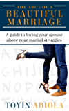 The ABC's of a Beautiful Marriage: A Guide to Loving Your Spouse Above Your Marital Struggles