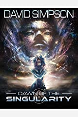 Dawn of the Singularity (The Singularity Saga Book 1) Kindle Edition