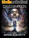 Dawn of the Singularity (The Singularity Saga Book 1) (English Edition)
