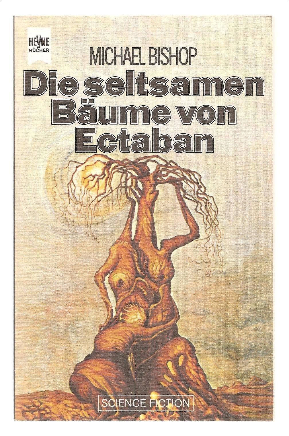Michael Bishop - Die seltsamen Bäume von Ectaban