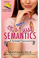 It's Not Just Semantics: A Banterful Romance with funny, laugh out loud humor, engaging wordplay and emotional, feel-good healing through love (La Natividad Island Series Book 1) Kindle Edition