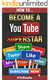 How To Become a YouTube Superstar: Quick Start Guide (How To eBooks Book 35)