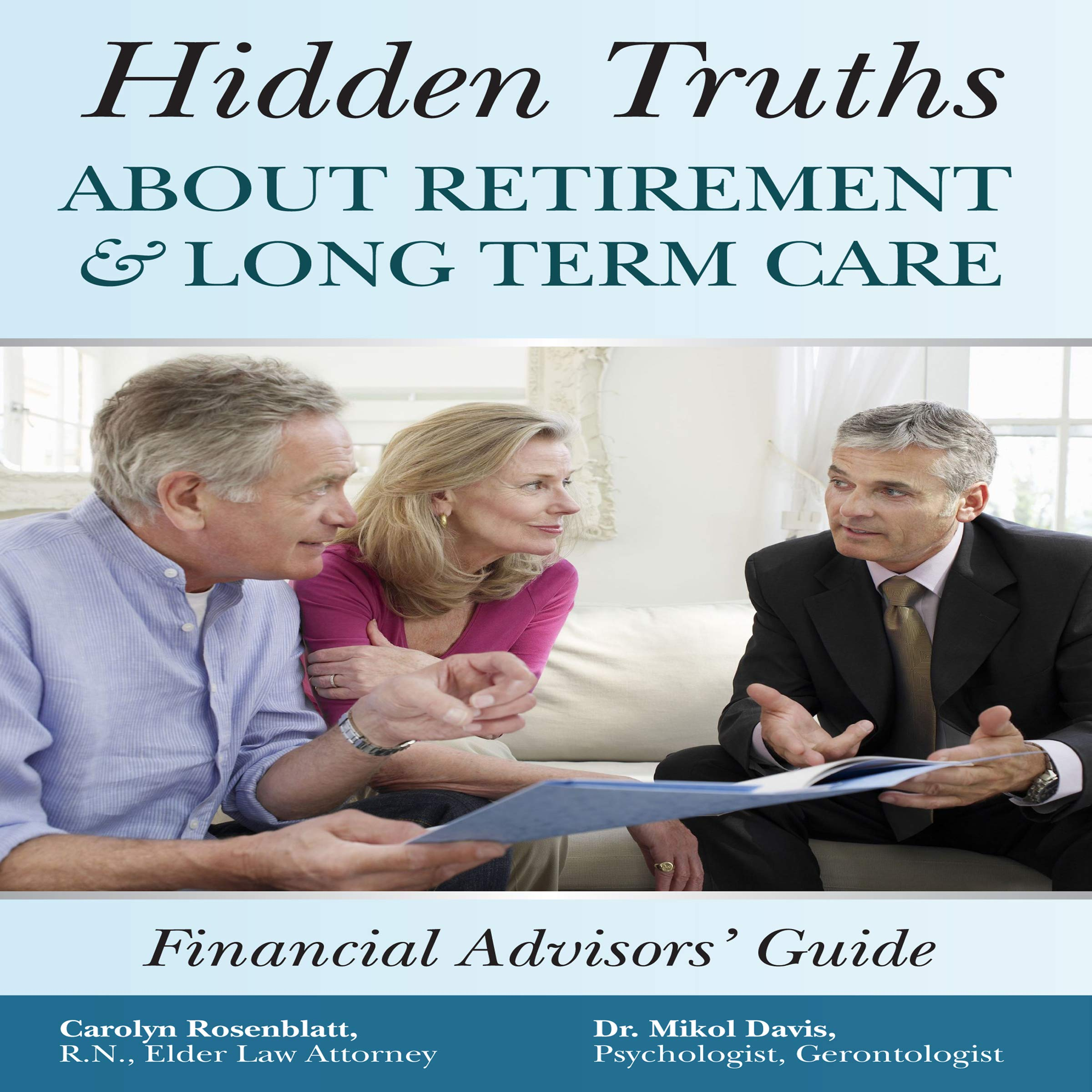 Hidden Truths About Retirement & Long Term Care: The Financial Advisors' Guide