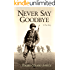 Never Say Goodbye: A True Story
