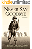 Never Say Goodbye: A True Story (English Edition)