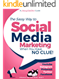 Social Media Marketing when you have NO CLUE!: Youtube, Instagram, Pinterest, Twitter, Facebook (Influencer Fast Track Series 5)