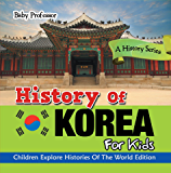 History Of Korea For Kids: A History Series - Children Explore Histories Of The World Edition