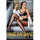 Take My Wife: The Entire Hot Wife Sharing Trilogy