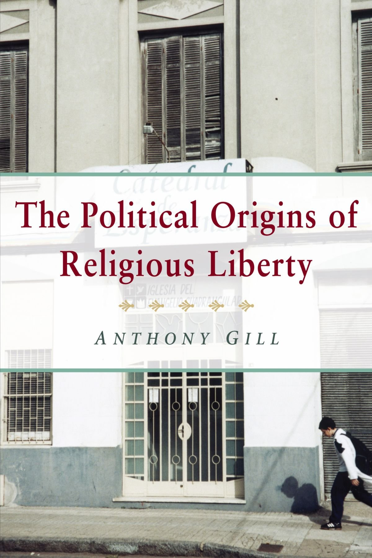 The Political Origins of Religious Liberty (Cambridge Studies in Social Theory, Religion and Politics)