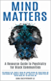 Mind Matters: A Resource Guide to Psychiatry for Black Communities