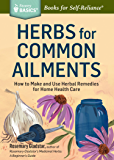 Herbs for Common Ailments: How to Make and Use Herbal Remedies for Home Health Care. A Storey BASICS Title: How to Make and Use Herbal Remedies for Home Health Care. A Storey BASICS Title