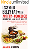 Lose your Belly Fat with ACTiFry - Cookbook: Fry Healthy, Cook Smart, Burn Fat - Discover guilt free frying with 50 Healthy and Delicious Recipes