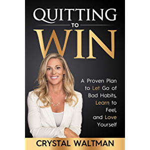 Quitting to Win: A Proven Plan to Let Go of Bad Habits, Learn to Feel, and Love Yourself
