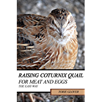 Raising Coturnix Quail for Meat and Eggs: the easy way