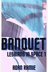 Banquet: Queer Space Opera (Lesbians in Space Book 1) Kindle Edition