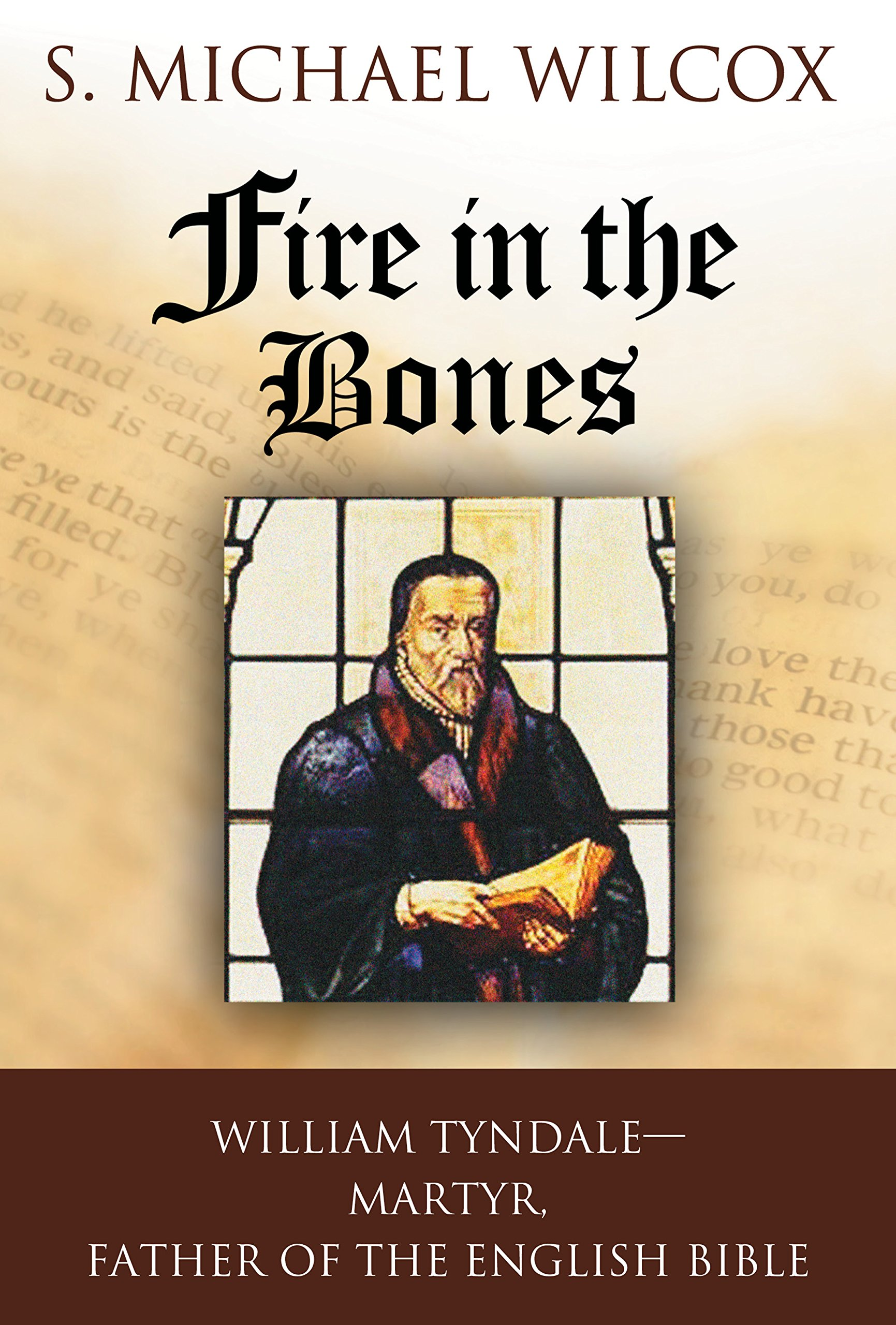 Download Fire in the Bones: William Tyndale, Martyr, Father of the English Bible PDF