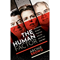 The Human Factor: Gorbachev, Reagan, and Thatcher, and the End of the Cold War (English Edition)