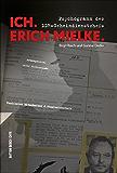 """Ich. Erich Mielke - Psychogramm des DDR-Geheimdienstchefs: Arbeitersohn, Polizistenmörder, Emigrant - Aufstieg und Ende des gefürchtesten Mannes. Buch zum Film """"Erich Mielke. Der Meister der Angst"""""""