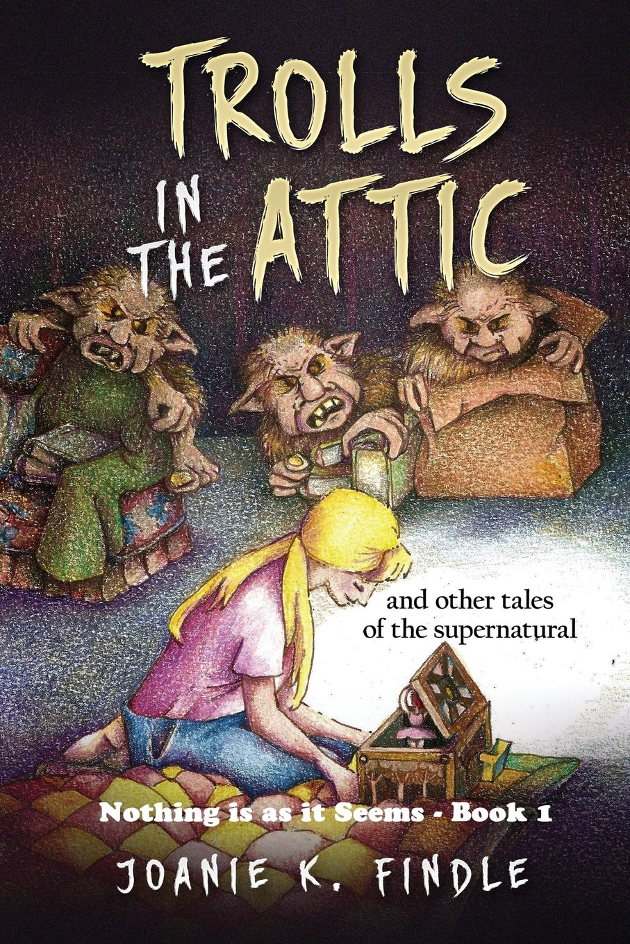Download Trolls in the Attic: and Other Tales of the Supernatural (Nothing is as it Seems) (Volume 1) PDF