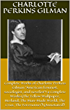"""Complete Works of Charlotte Perkins Gilman """"American feminist, sociologist, and novelist""""! 9 Complete Works (The Yellow Wallpaper, Herland, The Man-Made World, The Crux, The Forerunner) (Annotated)"""