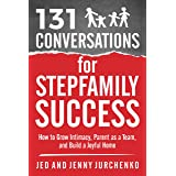 131 Conversations for Stepfamily Success: How to Grow Intimacy, Parent as a Team, and Build a Joyful Home (Creative Conversat