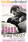 Bound To My Boss: A Billionaire Romance