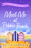 Meet Me at Pebble Beach: Part Three – Sink or Swim: The most feel-good and funny romance fiction read of summer 2020…