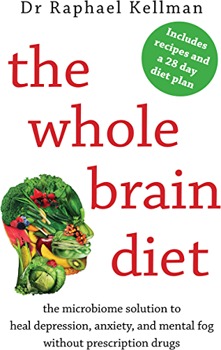 The Whole Brain Diet: the microbiome solution to heal depression, anxiety, and mental fog without prescription drugs (English Edition)