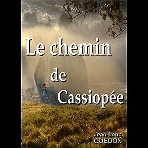 Le chemin de Cassiopée: Nouvelle, aventure, escalade (French Edition)