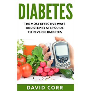 Diabetes: The Most Effective Ways and Step by Step Guide to Reverse Diabetes: (Diabetes, Diabetes Diet, Lower Blood…