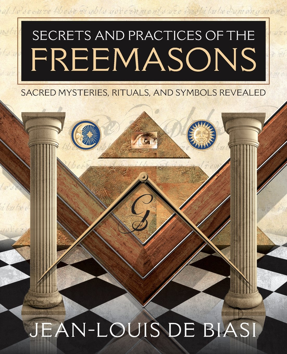 Secrets And Practices Of The Freemasons Sacred Mysteries Rituals Symbols Revealed