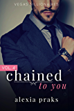 Chained to You: Vol. 4 (Vegas Billionaires)