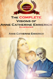 The Complete Visions of Anne Catherine Emmerich (Illustrated): The Lowly Life and Bitter Passion of Our Lord Jesus Christ and His Mother (English Edition)