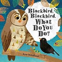 Blackbird, Blackbird, What Do You Do?