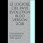LE LOGICIEL CIEL PAYE EVOLUTION 18.00  Version 2018: Cours,exercices et corrections 2018   tome 1
