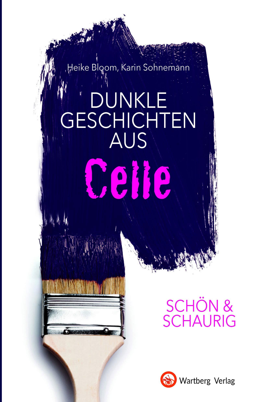 Schon Schaurig Dunkle Geschichten Aus Celle Geschichten Und Anekdoten Amazon De Heike Bloom Karin Sohnemann Bucher