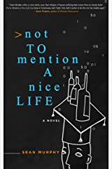 Not to Mention a Nice Life: A Novel Kindle Edition