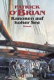 Kanonen auf hoher See: Roman (marinehistorischen Serie)