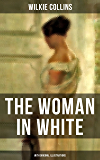 THE WOMAN IN WHITE (With Original Illustrations): A Mystery Suspense Novel from the Author of The Moonstone, No Name, Armadale, The Law and The Lady, The ... Wife, Poor Miss Finch and The Black Robe