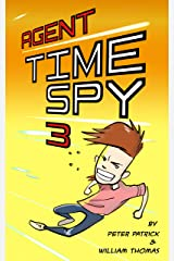 Agent Time Spy 3: A hilarious adventure for children ages 9-12 Kindle Edition