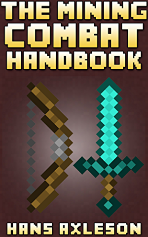 The Mining Combat Handbook: Your Complete Guide To PvE and PvP Minecraft Combat