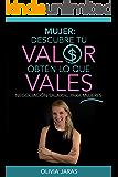 Mujer: Descubre tu valor, obtén lo que vales (Spanish Edition)
