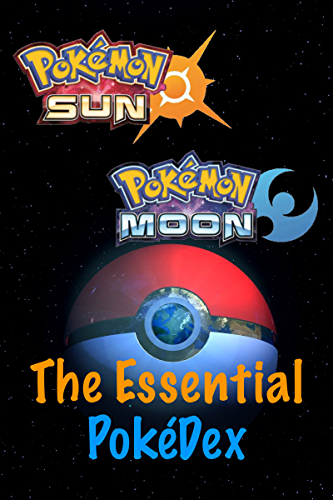 Pok�mon Sun and Moon the Essential Pok�Dex: Everything you need to know to catch them all!
