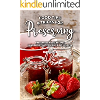 Tips and Tricks for Preserving Food: Preserving Food Recipes Handbook That You Will Find Helpful