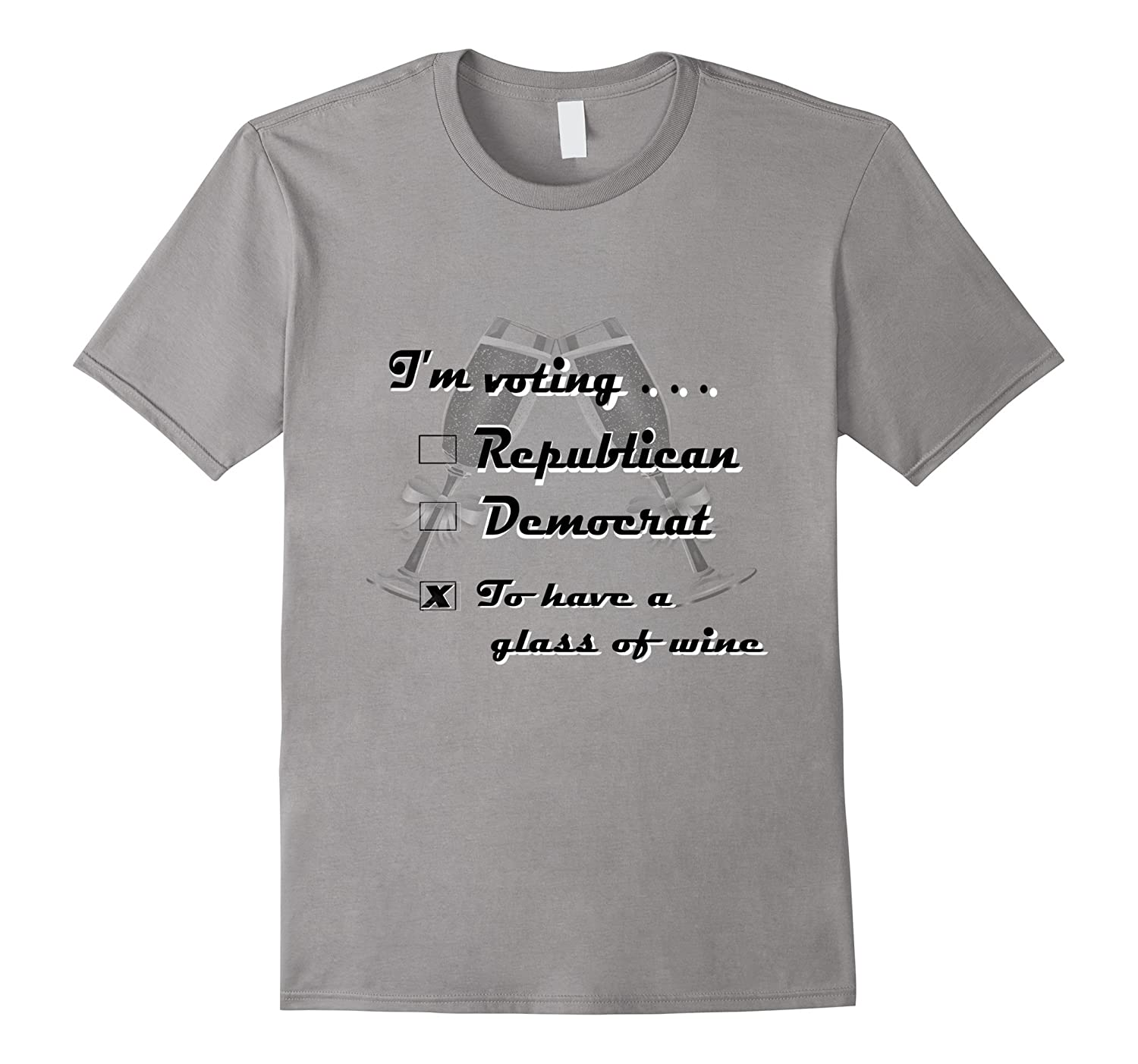 I'm Voting To Have a Glass of Wine Tee Shirt-CL