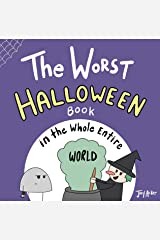 The Worst Halloween Book in the Whole Entire World: A funny and silly children's book for kids and parents about trick-or-treating and candy... (Entire World Books) Kindle Edition